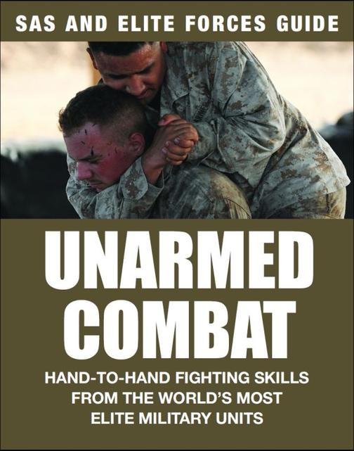 Unarmed Combat: Hand-to-Hand Fighting Skills from the World's Most Elite Militar