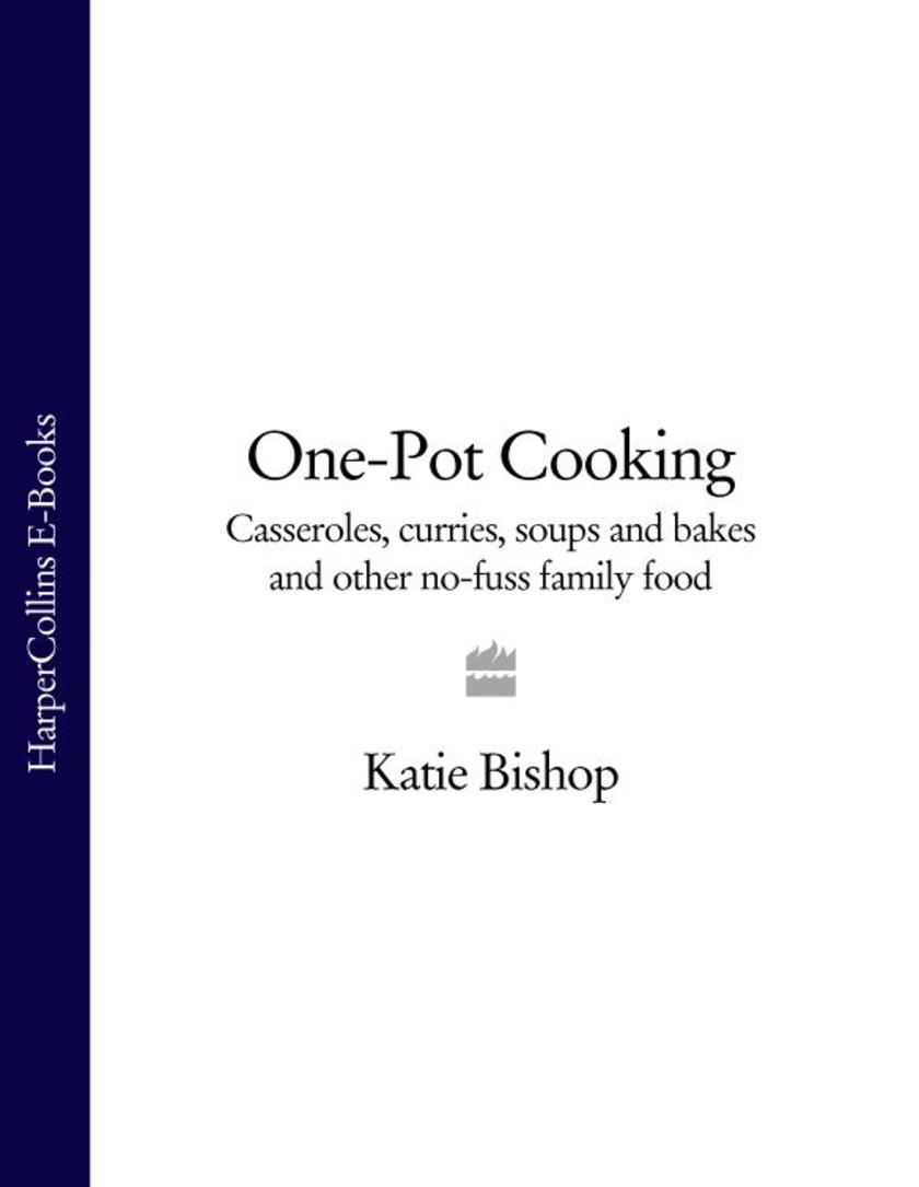 One-Pot Cooking: Casseroles, curries, soups and bakes and other no-fuss family f