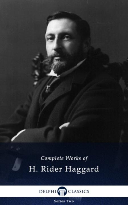 Delphi Complete Works of H. Rider Haggard (Illustrated)
