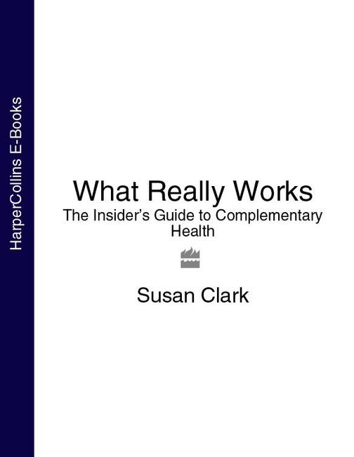 What Really Works:The Insider's Guide to Complementary Health