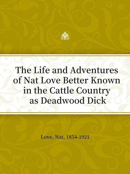 The Life and Adventures of Nat Love Better Known in the Cattle Country as Deadwo