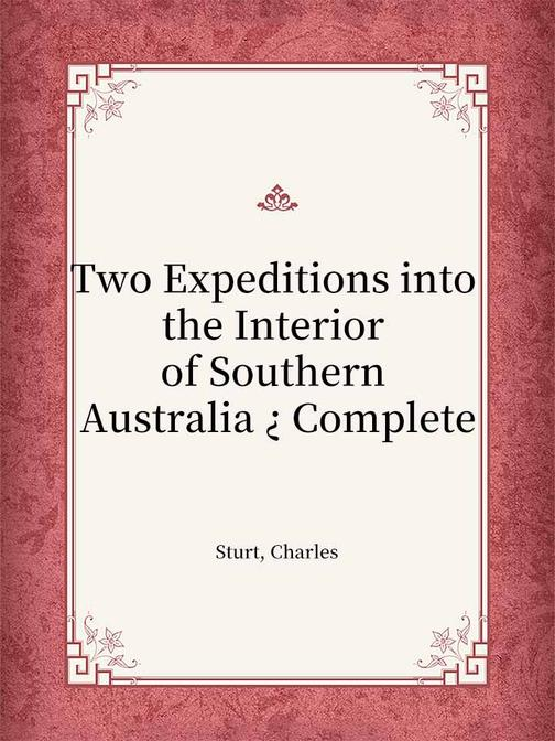 Two Expeditions into the Interior of Southern Australia ? Complete