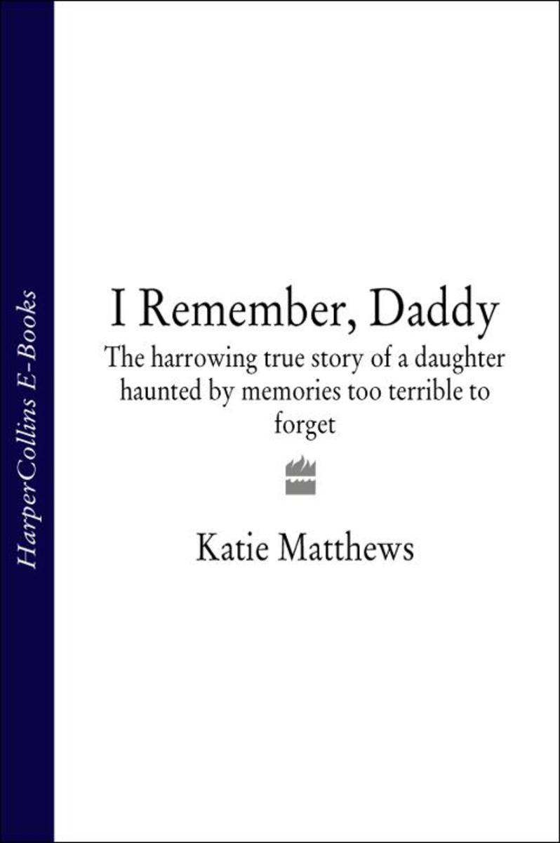 I Remember, Daddy: The harrowing true story of a daughter haunted by memories to