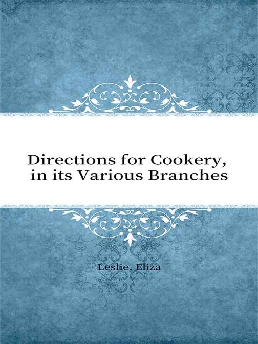 Directions for Cookery, in its Various Branches