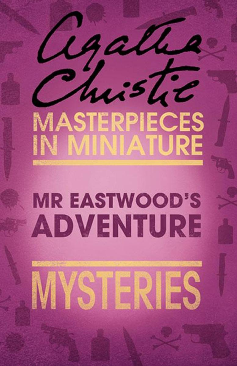 Mr Eastwood's Adventure:An Agatha Christie Short Story