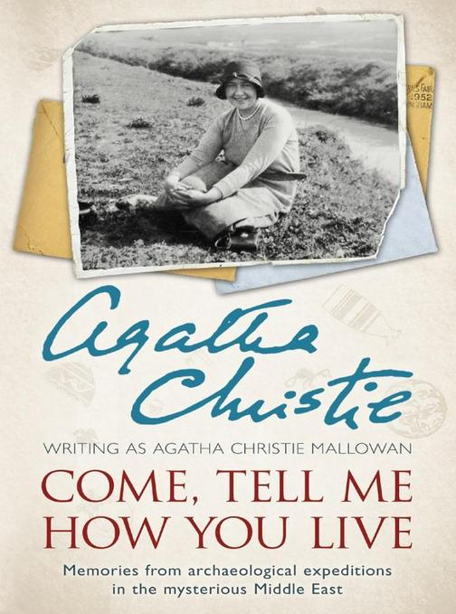 Come, Tell Me How You Live:An Archaeological Memoir