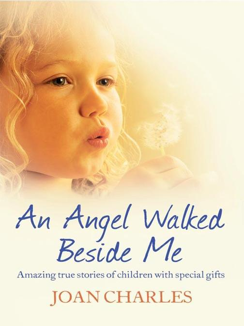 An Angel Walked Beside Me: Amazing stories of children who touch the other side