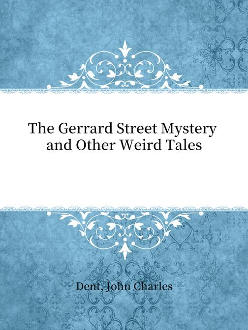 The Gerrard Street Mystery and Other Weird Tales
