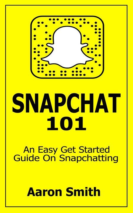 Snapchat 101: An Easy Get Started Guide On Snapchatting