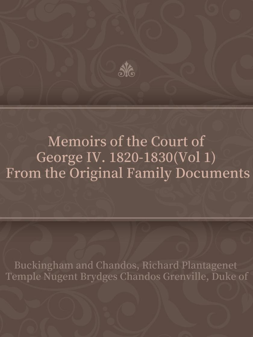 Memoirs of the Court of George IV. 1820-1830(Vol 1) From the Original Family Doc