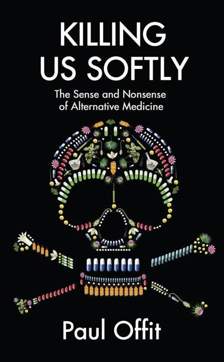 Killing Us Softly:The Sense and Nonsense of Alternative Medicine