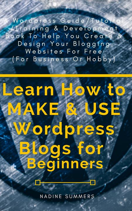 Learn How to MAKE & USE Wordpress Blogs for Beginners