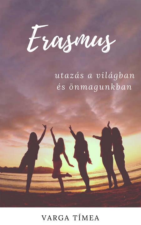 Erasmus: Utazás a világban és ?nmagunkban