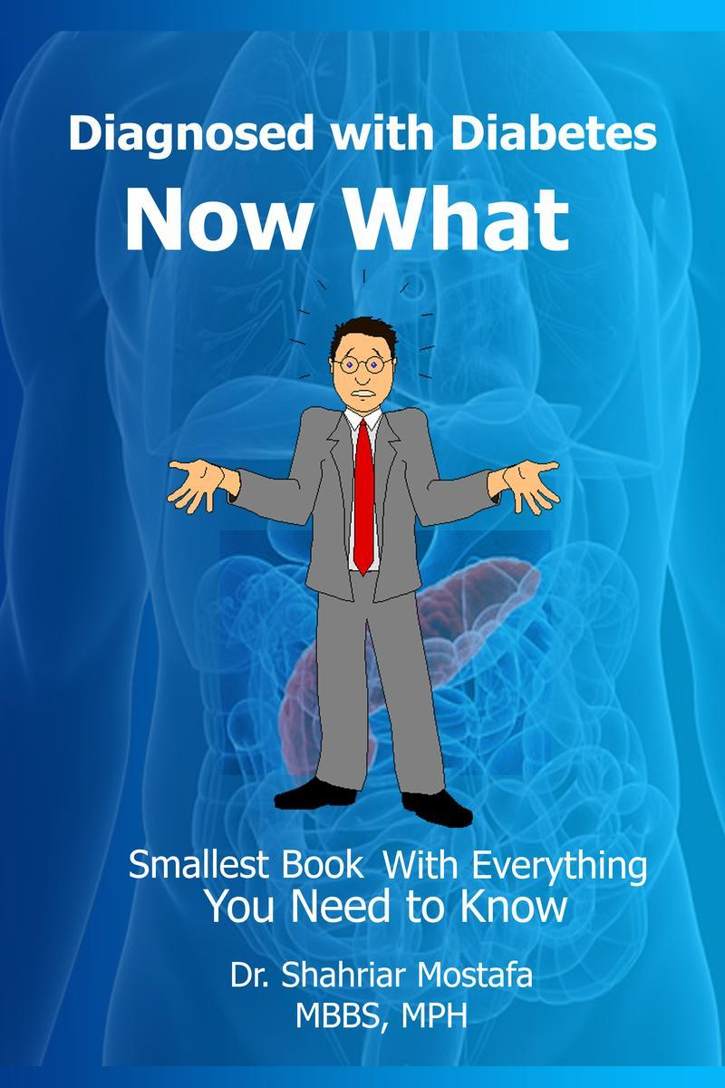 Diagnosed with Diabetes, Now What: Smallest Book With Everything You Need to Kno