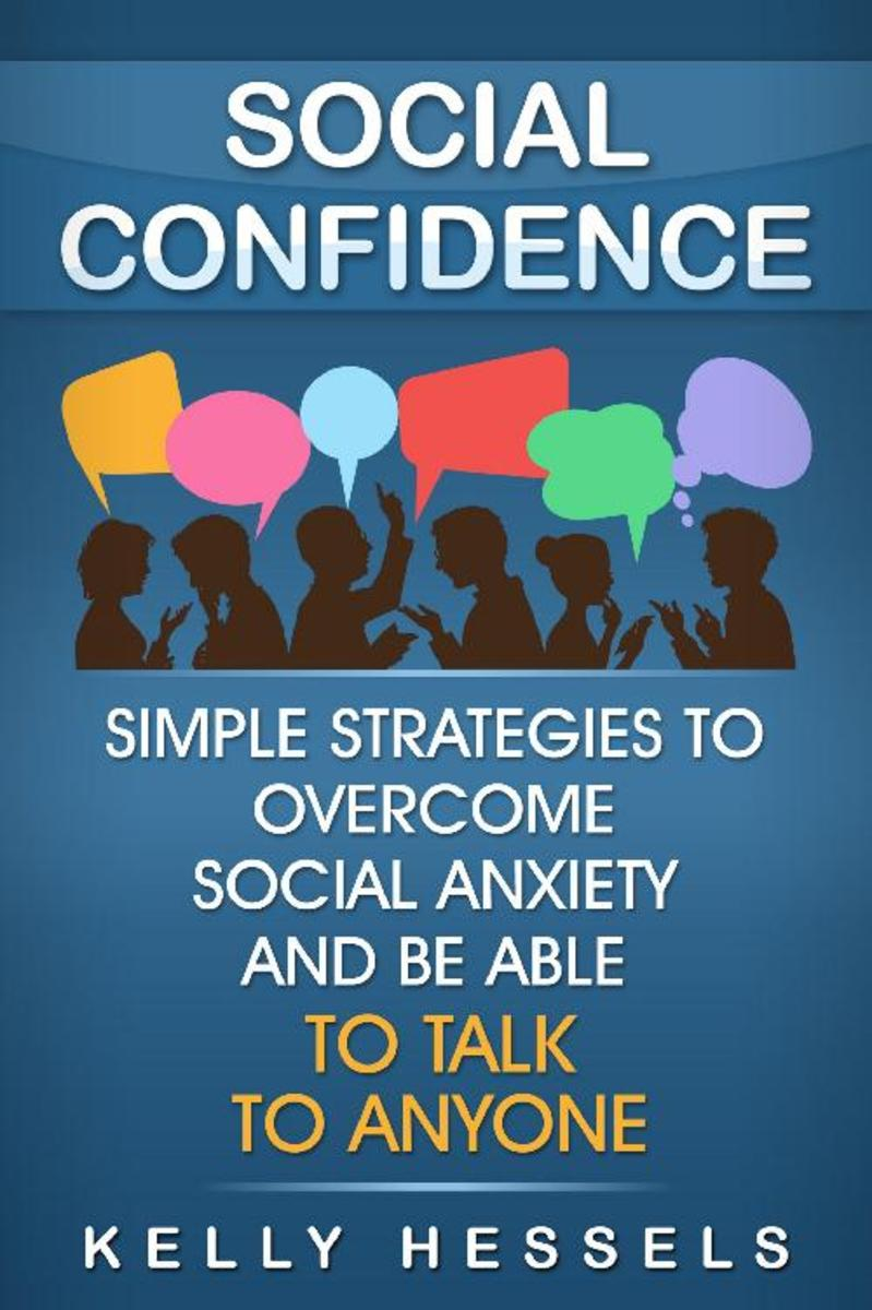 Social Confidence: Simple Strategies To Overcome Social Anxiety And Be Able To T