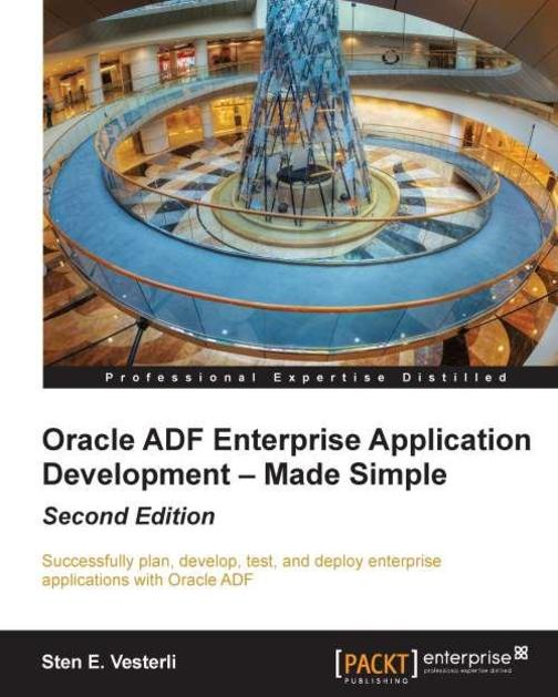 Oracle ADF Enterprise Application Development – Made Simple, Second Edition