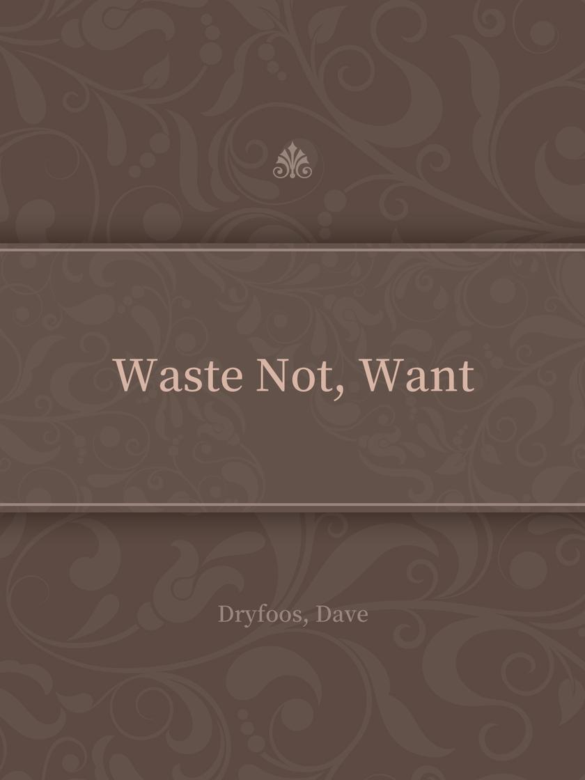 Waste Not, Want