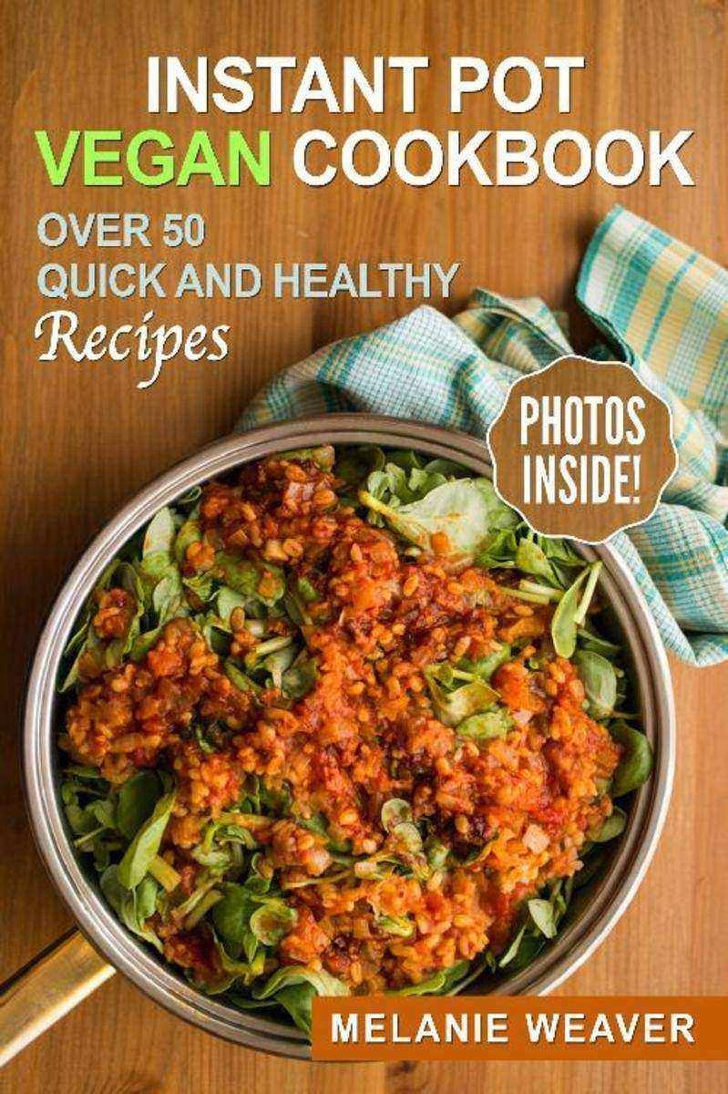 Instant Pot Vegan Cookbook:Over 50 Quick and Healthy Recipes