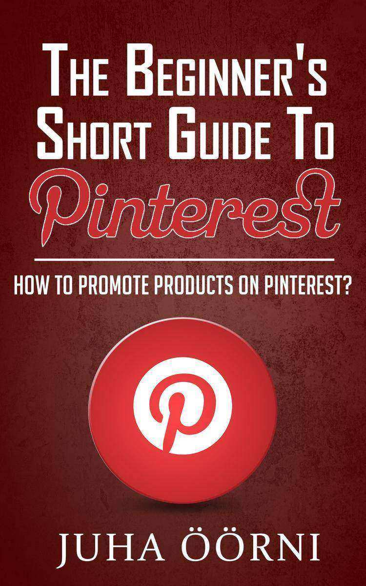 The Beginner's Short Guide to Pinterest: How to Promote Products on Pinterest