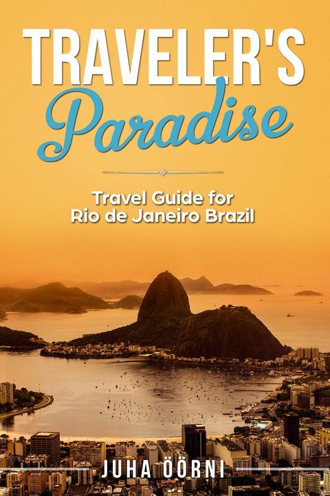 Traveler's Paradise - Rio: Travel Guide for Rio de Janeiro Brazil