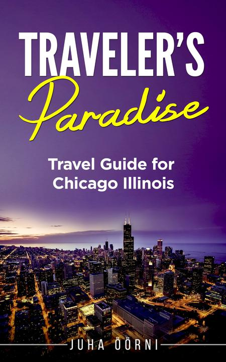 Traveler's Paradise - Chicago: Travel Guide for Chicago Illinois