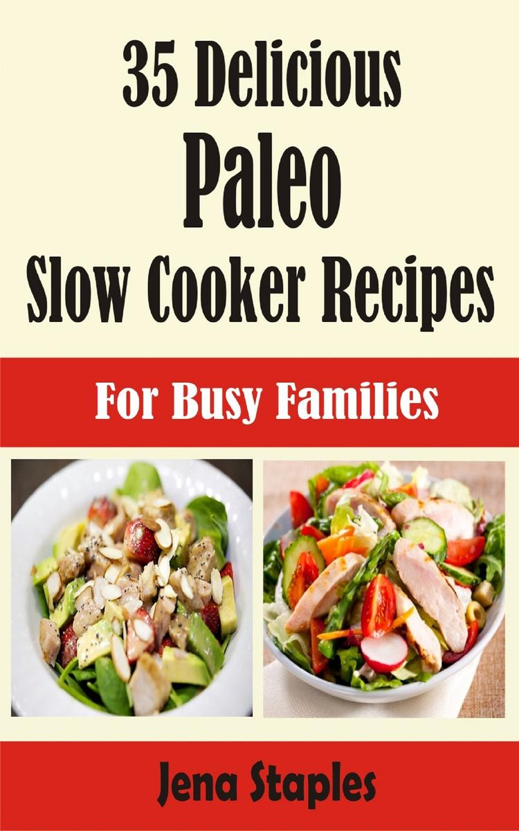 35 Delicious Paleo Slow Cooker Recipes: For Busy Families