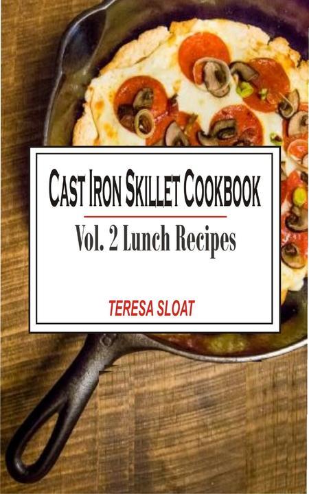 Cast Iron Skillet Cookbook Vol. 2 Lunch: Cast Iron Skillet Cookbook Vol.2 Lunch