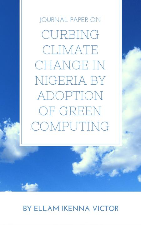 Journal Paper On Curbing Climate Change In Nigeria By Adoption Of Green Computin
