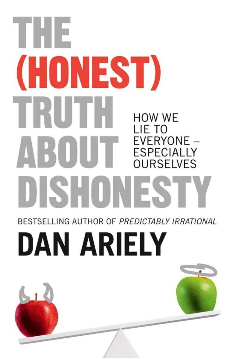 The (Honest) Truth About Dishonesty: How We Lie to Everyone – Especially Ourselv