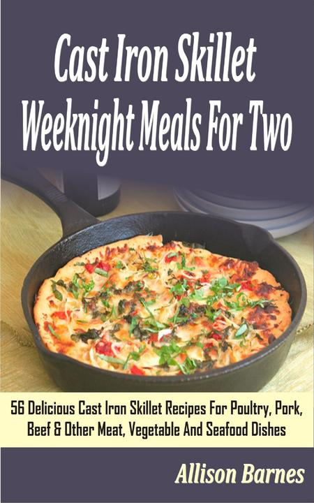 Cast Iron Skillet Weeknight Meals For Two