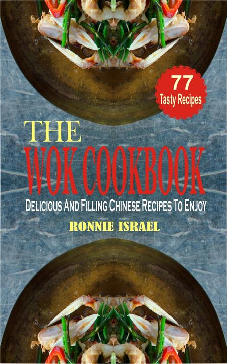 The Wok Cookbook: Delicious And Filling Chinese Recipes To Enjoy
