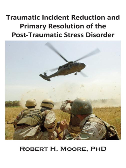 Traumatic Incident Reduction and Primary Resolution of the Post-Traumatic Stress