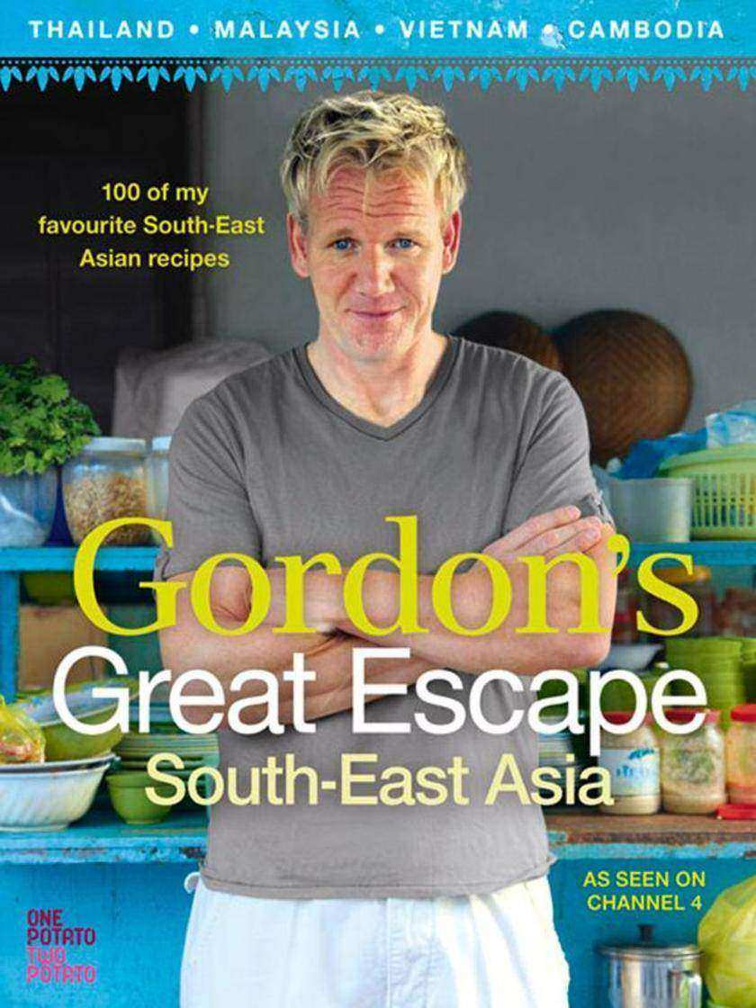 Gordon's Great Escape Southeast Asia: 100 of my favourite Southeast Asian recipe