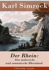 Der Rhein: Das malerische und romantische Rheinland (Vollst?ndige Ausgabe)