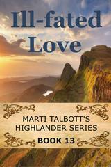 Ill-Fated Love: (Marti Talbott's Highlander Series, #13)