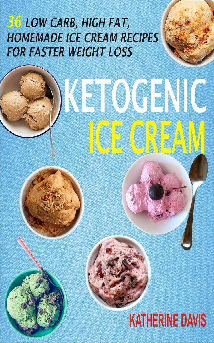 Ketogenic Ice Cream: 36 Low Carb, High fat, Homemade Ice Cream Recipes For Faste