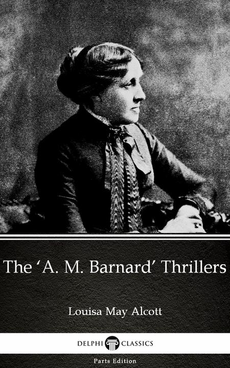 The 'A. M. Barnard' Thrillers by Louisa May Alcott (Illustrated)