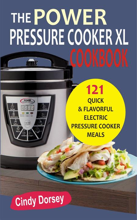 The Power Pressure Cooker XL Cookbook: 121 Quick & Flavorful Electric Pressure C