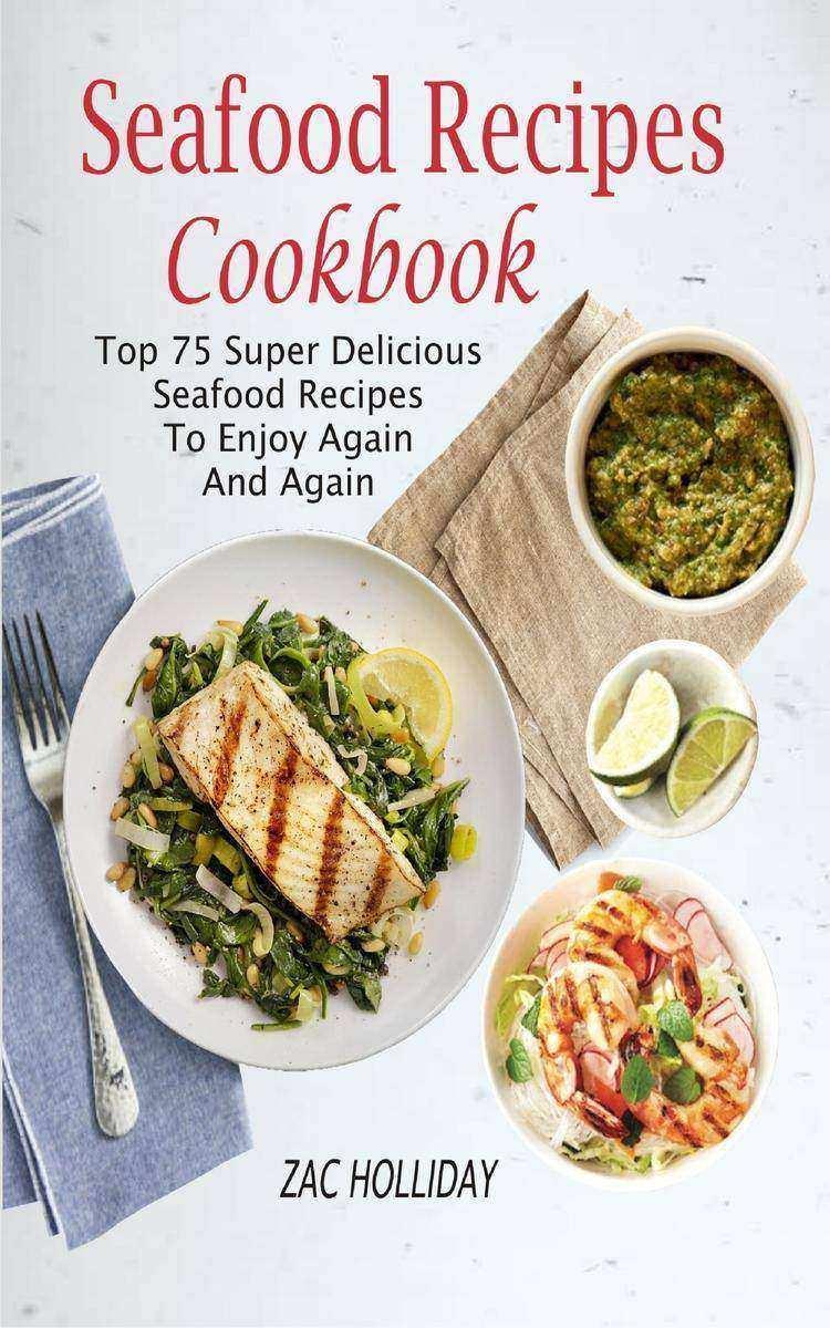 Seafood Recipes Cookbook: Top 75 Super Delicious Seafood Recipes To Enjoy Again