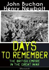 Days to Remember: The British Empire in the Great War (Illustrated)