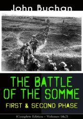 THE BATTLE OF THE SOMME – First & Second Phase (Complete Edition – Volumes 1&2)