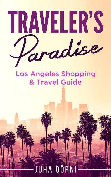 Traveler's Paradise - Los Angeles Shopping & Travel Guide 2018