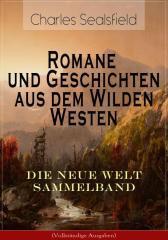 Romane und Geschichten aus dem Wilden Westen: Die Neue Welt Sammelband (Vollst?n