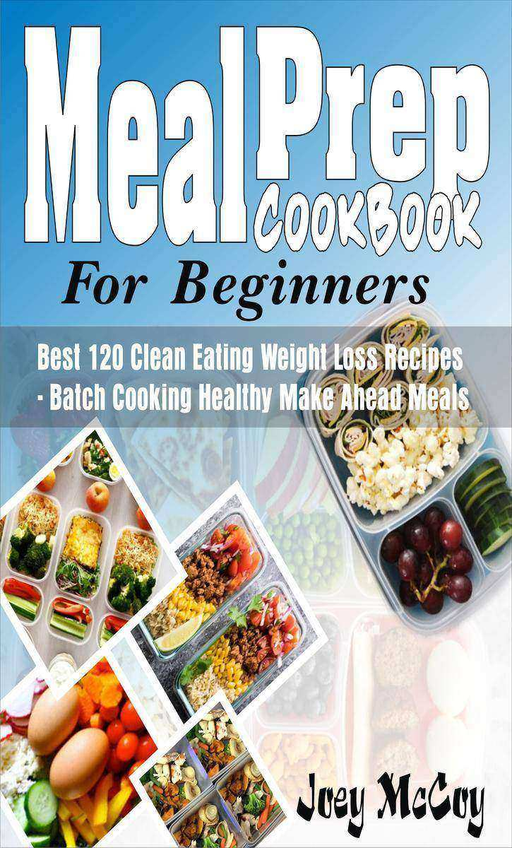 Meal Prep Cookbook For Beginners: Best 120+ Clean Eating Weight Loss Recipes