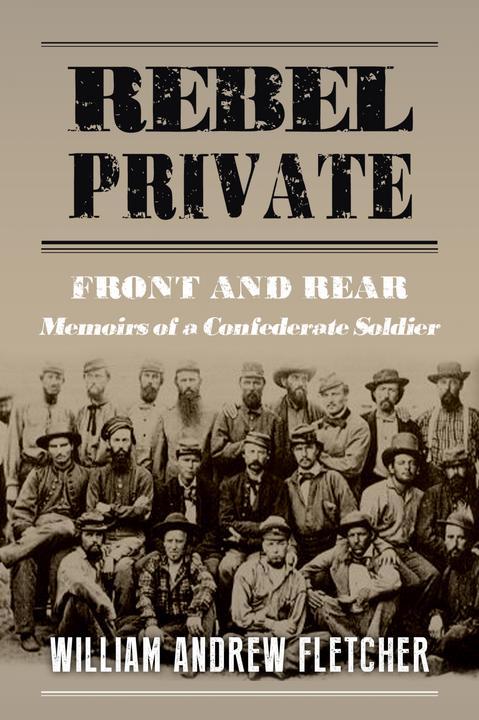 Rebel Private: Memoirs of a Confederate Soldier
