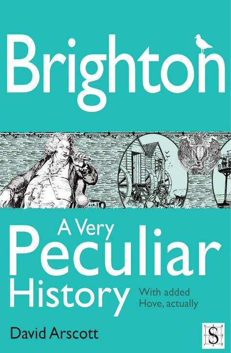 Brighton, A Very Peculiar History