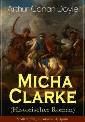 Micha Clarke (Historischer Roman) - Vollst?ndige deutsche Ausgabe