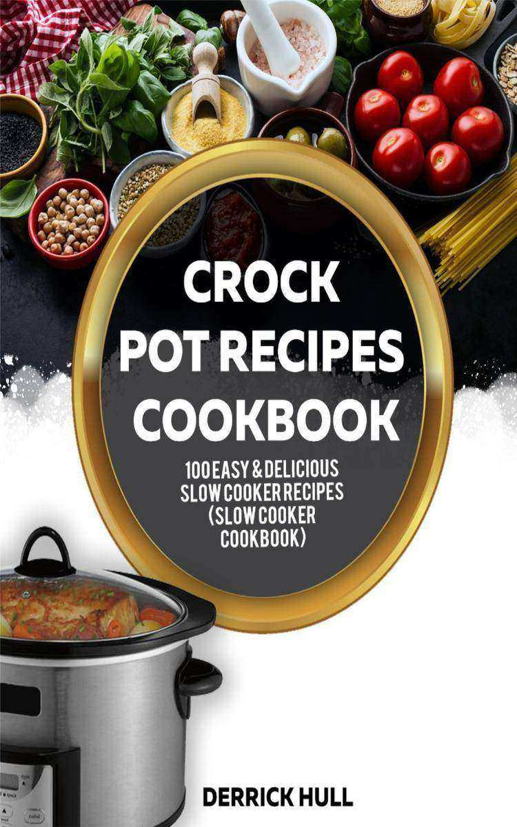 Crock Pot Recipes Cookbook: 100 Easy & Delicious Slow Cooker Recipes (Slow Cooke