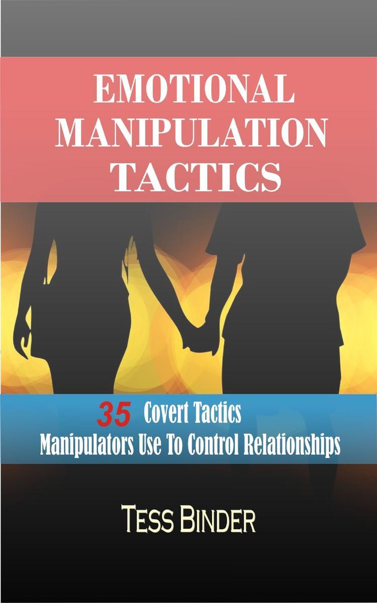 Emotional Manipulation Tactics: 35 Covert Tactics Manipulators Use To Control Re