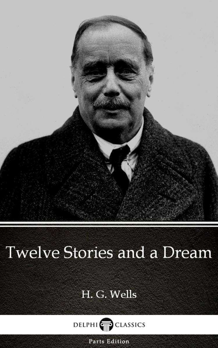 Twelve Stories and a Dream by H. G. Wells (Illustrated)